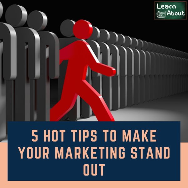 5 Hot Tips to Make Your Marketing Stand Out