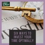 SIX WAYS TO INVEST YOUR TIME OPTIMALLY