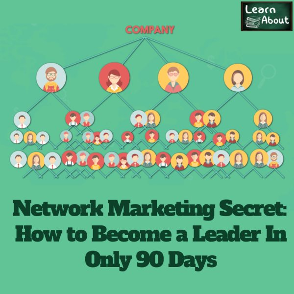 Network Marketing SecretHow to Become a Leader In Only 90 Days