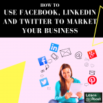 How to Use Facebook, Linkedin and Twitter to Market Your Business