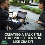Creating a Talk Title That PULLS Clients In Like Crazy!