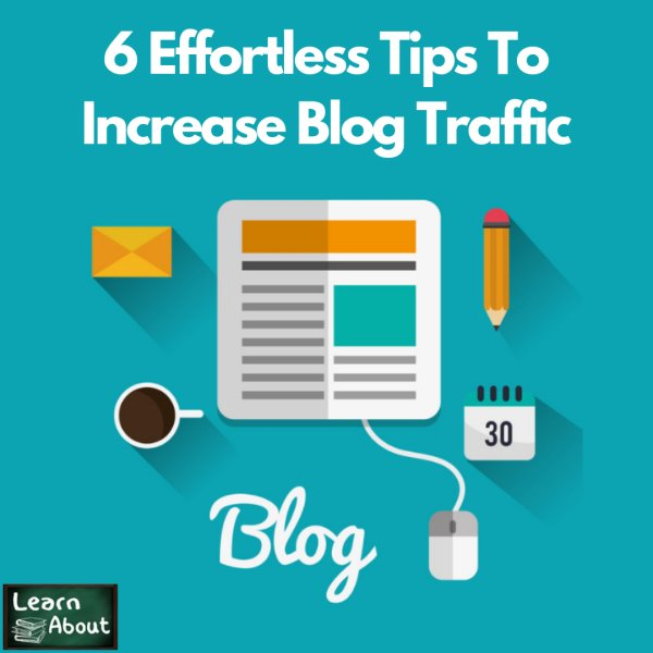 6 Effortless Tips To Increase Blog Traffic