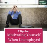 5 Tips For motivating yourself when unemployed