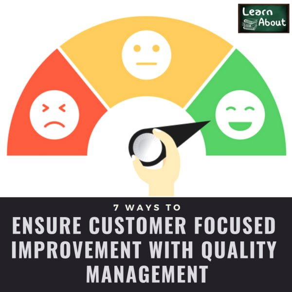 7 Ways to Ensure Customer Focused Improvement with Quality Management