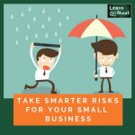 Take Smarter Risks for Your Small Business