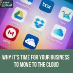 Why It's Time For Your Business to Move to the Cloud