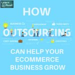 How Outsourcing Could Help Your E-Commerce Business Grow