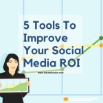 5 Tools To Improve Your Social Media ROI