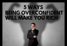 5 Ways Being Overconfident Will Make You Rich
