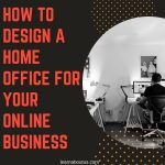 How to Design a Home Office for Your Online Business