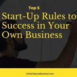Start-Up Rules to Success in Your Own Business