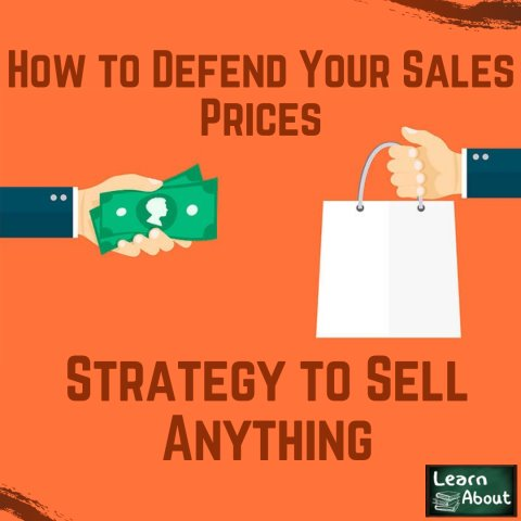 How To Defend Your Sales Price - Strategy To Sell Anything