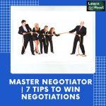 Master Negotiation 7 Tips to Win Negotiations