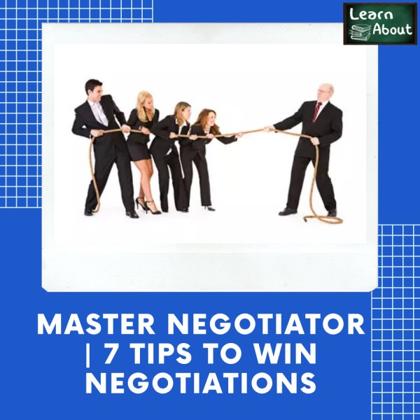 Master Negotiator | 7 Tips to Win In Negotiations