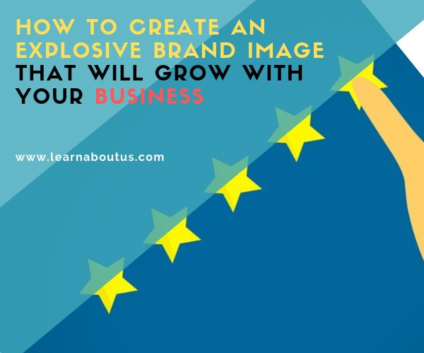 How to Create an Explosive Brand Image that Will Grow With Your Business
